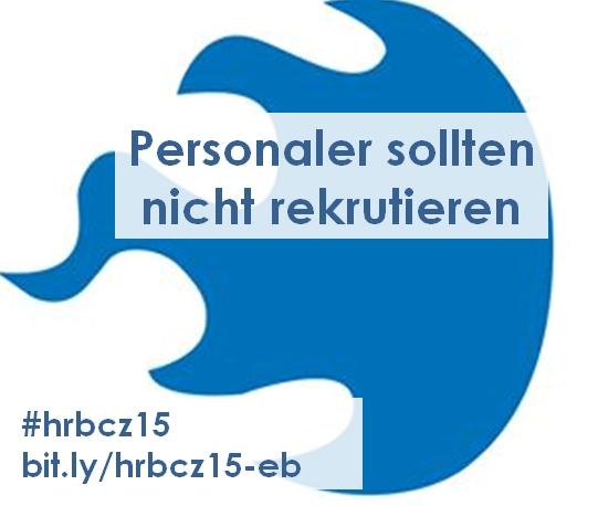 Personaler Sollten Nicht Rekrutieren! #hrbcz15